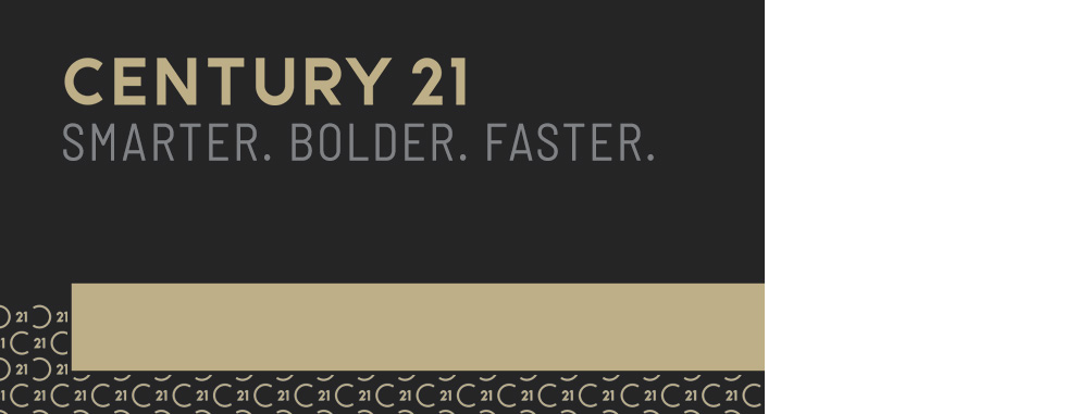 Century 21 Agents are Smarter, Bolder, Faster.